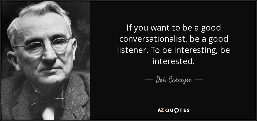 quote-if-you-want-to-be-a-good-conversationalist-be-a-good-listener-to-be-interesting-be-interested-dale-carnegie-124-25-10