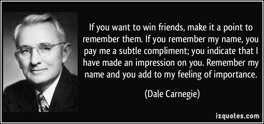 quote-if-you-want-to-win-friends-make-it-a-point-to-remember-them-if-you-remember-my-name-you-pay-me-a-dale-carnegie-339903